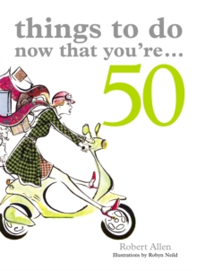 Things to Do Now That You're 50, Paperback Book