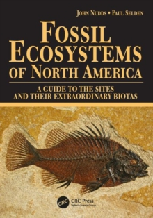 Fossil Ecosystems of North America : A Guide to the Sites and their Extraordinary Biotas, Paperback / softback Book