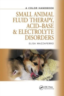 Small Animal Fluid Therapy, Acid-base and Electrolyte Disorders : A Color Handbook, Hardback Book