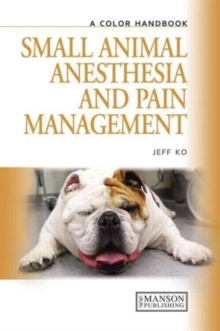 Small Animal Anesthesia and Pain Management : A Color Handbook, Hardback Book
