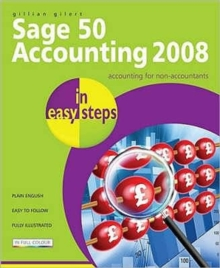 Sage 50 Accounting 2008 in Easy Steps: for Accounts, Accounts Plus, Professional & Instant, Paperback Book