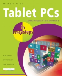 Tablet PCs in Easy Steps : Covering Windows Rt and Windows 8, Paperback / softback Book