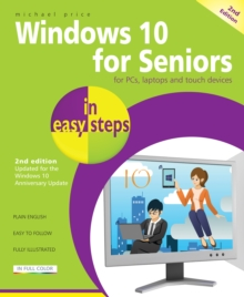 Windows 10 for Seniors in Easy Steps : Covers the Windows 10 Anniversary Update, Paperback Book