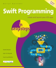 Swift Programming in easy steps : Develop iOS apps - covers iOS 11 and Swift 4, Paperback Book