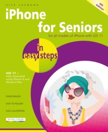 iPhone for Seniors in easy steps, 4th Edition : Covers iOS 11, Paperback Book