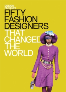 Fifty Fashion Designers That Changed the World : Design Museum Fifty, Hardback Book