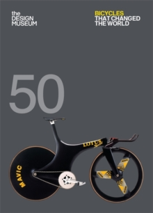 Fifty Bicycles That Changed the World : Design Museum Fifty, Paperback / softback Book