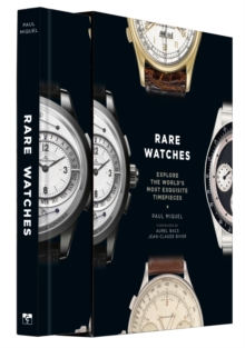 Rare Watches : Explore the World's Most Exquisite Timepieces, Hardback Book