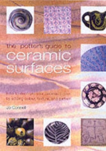 The Potter's Guide to Ceramic Surfaces : A Practical Directory of Ceramic Surface Decoration Techniques, Plus Guidance on How Best to Use Them, Paperback Book