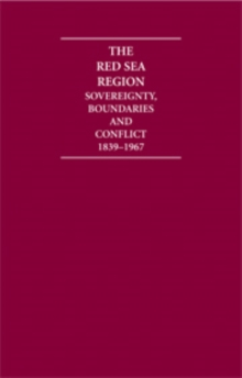 The Red Sea Region : Sovereignty, Boundaries and Conflict, 1839-1967, Hardback Book
