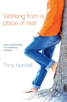 Working from a Place of Rest : Jesus and the Key to Sustaining Ministry, Paperback Book
