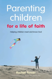 Parenting Children for a Life of Faith : Helping Children Meet and Know God, Paperback / softback Book