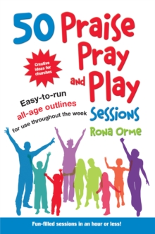 50 Praise, Pray and Play Sessions : Easy-to-Run All-Age Outlines for Use Throughout the Week, Paperback Book