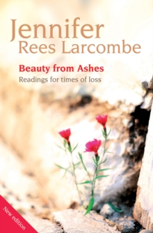 Beauty from Ashes : Readings for times of loss, Paperback / softback Book