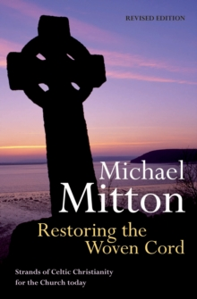 Restoring the Woven Cord : Strands of Celtic Christianity for the Church Today, Paperback Book
