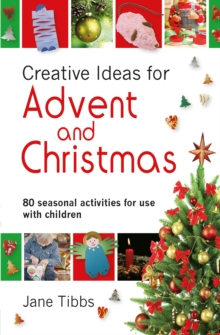 Creative Ideas for Advent & Christmas : 80 seasonal activities for use with children, Paperback Book