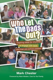 Who Let the Dads Out? : Inspiring Ideas for Churches to Engage with Dads and Their Pre-school Children, Paperback Book