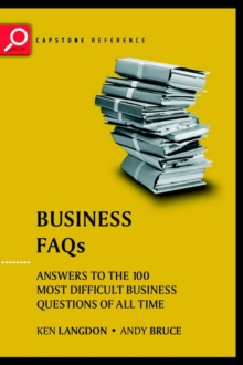 Business FAQs : Answers to the 100 Most Difficult Business Questions of All Time, Paperback Book