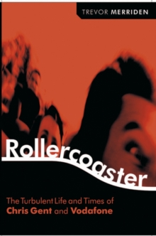 Rollercoaster : The Turbulent Life and Times of Vodafone and Chris Gent, Hardback Book