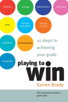 Playing to Win : 10 Steps to Achieving Your Goals, Paperback Book