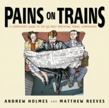 Pains on Trains : The Commuter's Guide to the 50 Most Irritating Travelling Companions, Paperback Book