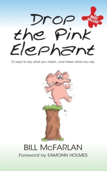 Drop the Pink Elephant : 15 Ways to Say What You Mean...and Mean What You Say, Paperback Book