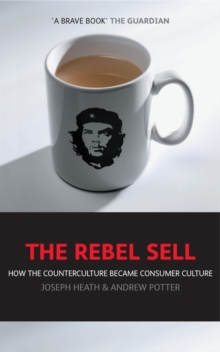The Rebel Sell : How the Counter Culture Became Consumer Culture, Paperback Book