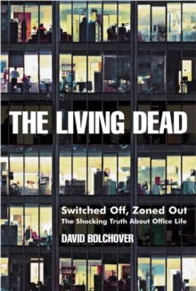 The Living Dead : Switched Off, Zoned Out - The Shocking Truth About Office Life, Paperback / softback Book