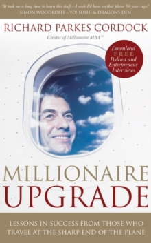 Millionaire Upgrade : Lessons in Success from Those Who Travel at the Sharp End of the Plane, Paperback Book