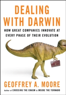 Dealing with Darwin : How Great Companies Innovate at Every Phase of Their Evolution, Paperback / softback Book