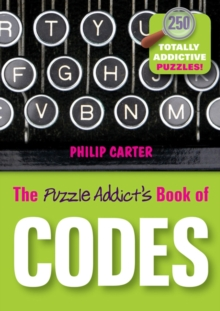 The Puzzle Addict's Book of Codes - 250 Totally   Addictive Cryptograms for You to Crack, Paperback Book