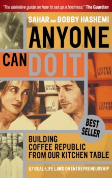 Anyone Can Do it : Building Coffee Republic from Our Kitchen Table - 57 Real Life Laws on Entrepreneurship, Paperback Book