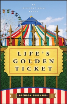 Life's Golden Ticket : An Inspriational Novel, Paperback Book