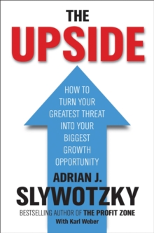 The Upside : From Risk Taking to Risk Shaping - How to Turn Your Greatest Threat into Your Biggest Growth Opportunity, Hardback Book