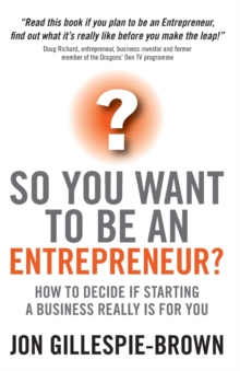 So You Want to be an Entrepreneur? : How to Decide If Starting a Business is Really for You, Paperback Book