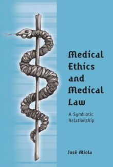 Medical Ethics and Medical Law : A Symbiotic Relationship, Paperback / softback Book