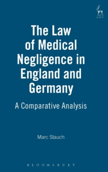 The Law of Medical Negligence in England and Germany : A Comparative Analysis, Hardback Book