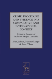 Crime, Procedure and Evidence in a Comparative and International Context : Essays in Honour of Professor Mirjan Damaska, Hardback Book