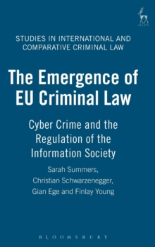 The Emergence of EU Criminal Law : Cyber Crime and the Regulation of the Information Society, Hardback Book