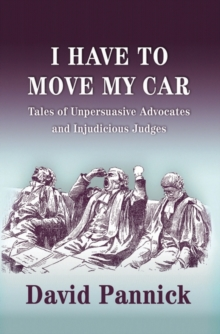 I Have to Move My Car : Tales of Unpersuasive Advocates and Injudicious Judges, Hardback Book