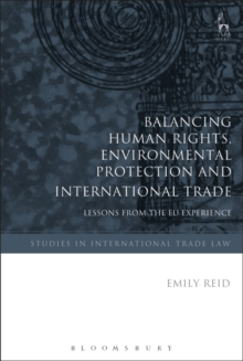 Balancing Human Rights, Environmental Protection and International Trade : Lessons from the EU Experience, Hardback Book