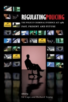 Regulating Policing : The Police and Criminal Evidence Act 1984 Past, Present and Future, Paperback / softback Book