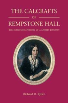 The Calcrafts of Rempstone Hall : The Intriguing History of a Dorset Dynasty, Hardback Book
