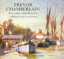 Trevor Chamberlain : England and Beyond a Celebration of Sixty Years of Painting, Hardback Book
