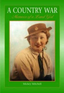 A Country War Memoirs of a Land Girl : In Love on the Land in Wartime Devon, Paperback Book