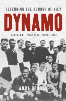 Dynamo : Defending the Honour of Kiev, Paperback / softback Book