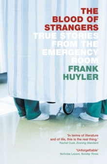 The Blood of Strangers : True Stories from the Emergency Room, Paperback / softback Book