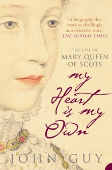 My Heart is My Own : The Life of Mary Queen of Scots, Paperback / softback Book