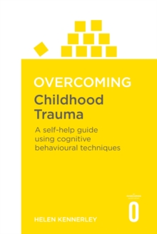 Overcoming Childhood Trauma : A Self-Help Guide Using Cognitive Behavioral Techniques, Paperback / softback Book