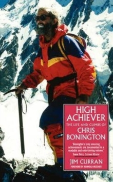 High Achiever : The Life and Times of Chris Bonington, Paperback Book
